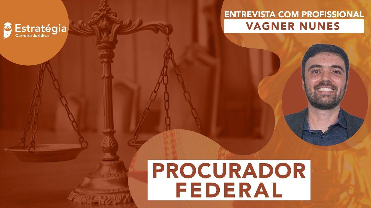 O que faz um Procurador Federal? Confira na entrevista com Vagner Nunes