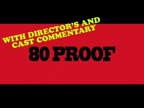 80 Proof - Feature Film - with Commentary