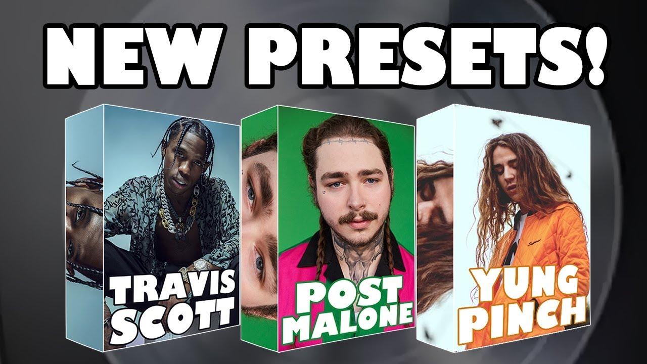 Post Malone x Travis Scott x Yung Pinch - PRESET PACKS!