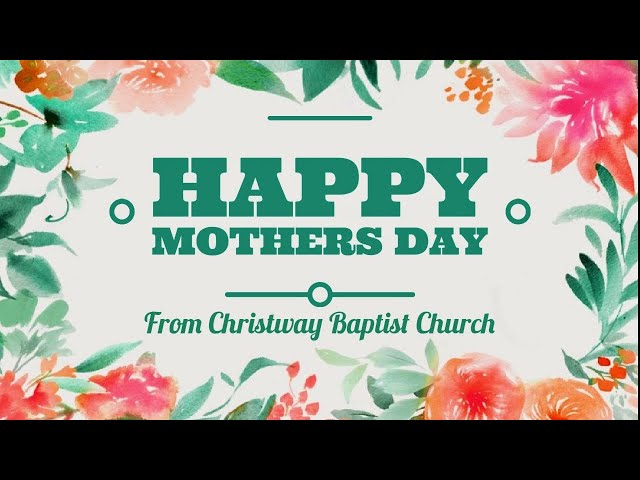 Mother's Day   Christway Baptist Church   5/10