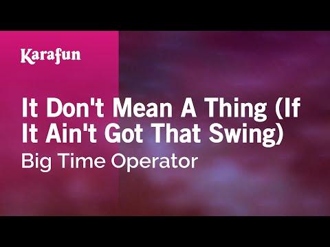 Karaoke It Don't Mean A Thing (If It Ain't Got That Swing) - Big Time Operator *