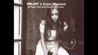 Welshy X Conor Maynard - Be Right There (How Deep Is Your Love)