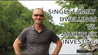 Single Family Dwellings vs. Multiplex investing