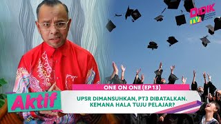 Aktif (2021) | One On One (Ep 13) – UPSR Dimansuhkan, PT3 Dibatalkan. Kemana Hala Tuju Pelajar ?