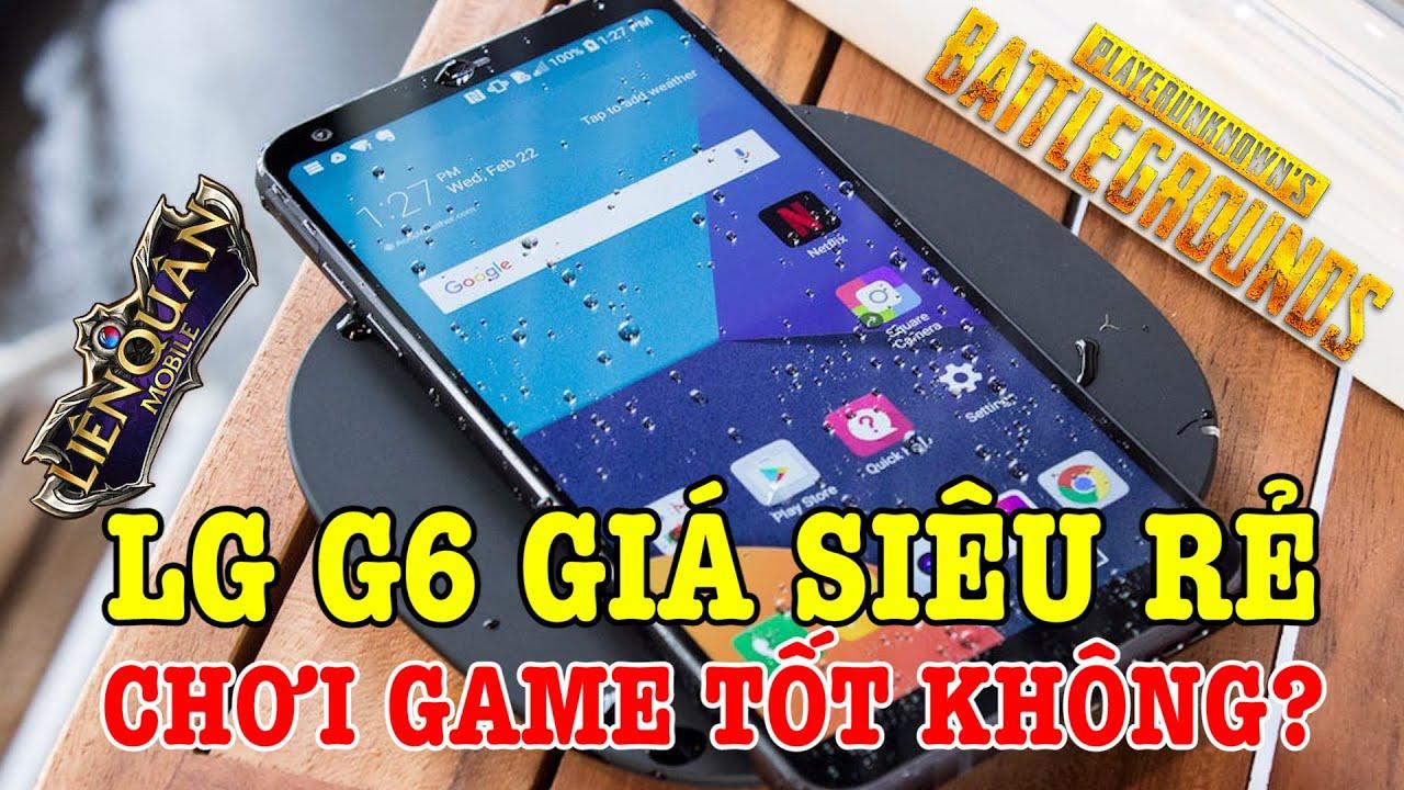 LG G6 SIÊU RẺ nghe nhạc giải trí cực hay, chơi game PUBG với Liên Quân Mobile có tốt không?