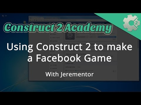 Using Construct 2 to make a Facebook Game - with Jerementor