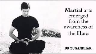 Martial arts emerged from the awareness of the Hara   Dr Yugandhar