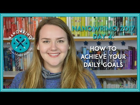 NaNoWriMo 2017 Day 4: How To Achieve Your Daily Goals