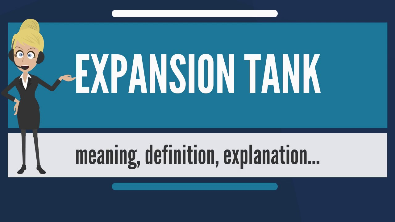 What is EXPANSION TANK? What does EXPANSION TANK mean? EXPANSION ...
