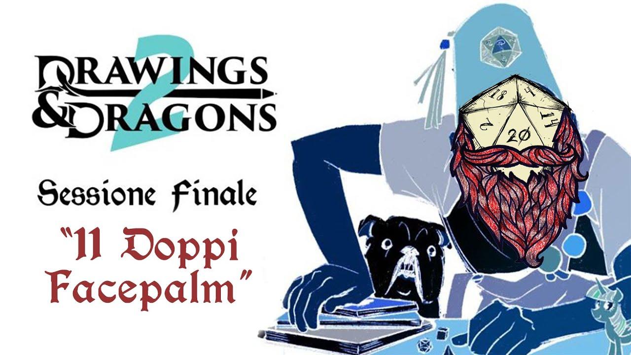 """11 Doppi Facepalm"" - Drawings&Dragons (FINALE)"
