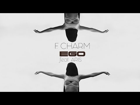 F.Charm - Ego feat. Aris (Videoclip Oficial)