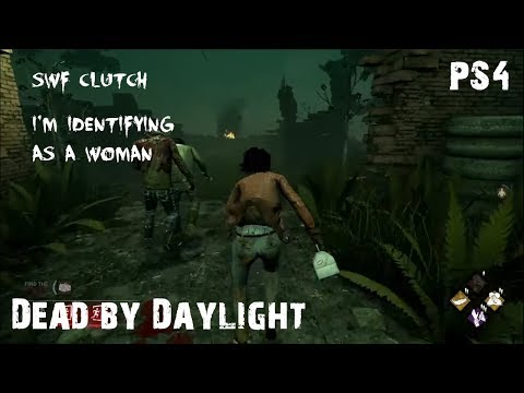 I'm Identifying As A Woman Today   SWF Clutch   Dead by Daylight   PS4