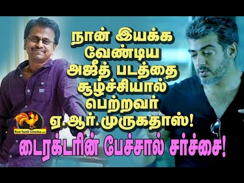 Famous Director Slams AR Murugadoss-Ajith Film Issue.