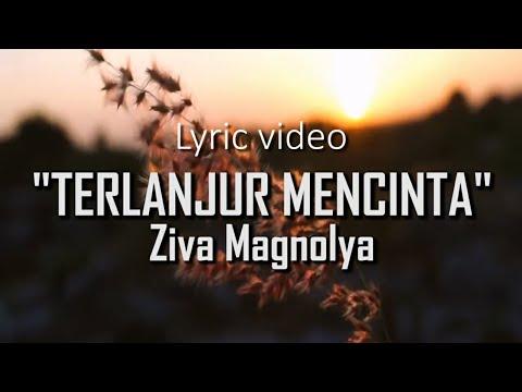 terlanjur-mencinta-by-ziva-magnolya---lirik-video