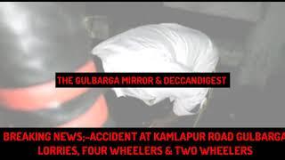 BREAKING NEWS;-ACCIDENT AT KAMLAPUR ROAD GULBARGA LORRIES, FOUR WHEELERS & TWO WHEELERS  Watch Video