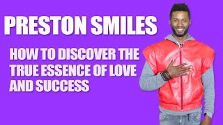 Preston Smiles - How to Discover the True Essence of Love & Success