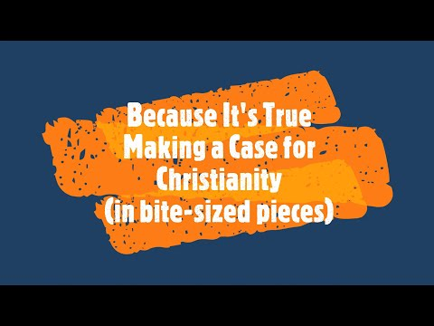 Because It's True #63 ... Making the Case for Christianity (in bite-sized pieces)