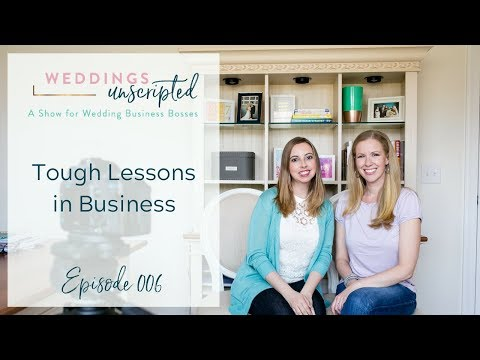 Weddings Unscripted 006 | Tough Lessons in Business