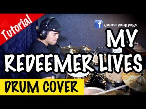 Hillsong | My Redeemer Lives (Drum Cover & Tutorial by James Pang)