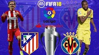 FIFA 18   Atletico Madrid vs Villarreal   La Liga 2017/18   Full Match