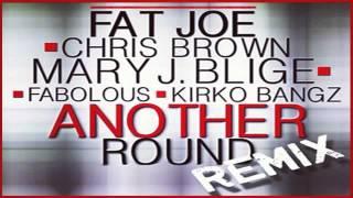 FAT JOE • Another Round (Remix) (feat. Chris Brown, Mary J. Blige, Fabolous & Kirko Bangz)
