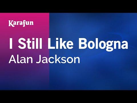 Karaoke I Still Like Bologna - Alan Jackson *