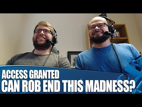 Access Granted: Can Rob FINALLY End This Madness?