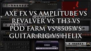 Axe FX vs Amplitube vs Revalver vs TH3 vs Pod Farm vs 8505 vs GR5 vs Helix: 5150