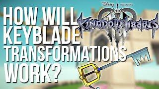 Kingdom Hearts 3 - How Will Keyblade Transformations Work?