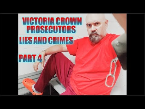 Crown Counsel Victoria Prosecutors Lies And Crimes - Part 4