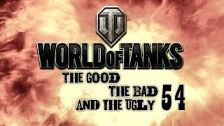 World of Tanks - The Good the Bad and the Ugly 54