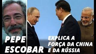 Pepe Escobar explica a força da China e da Rússia