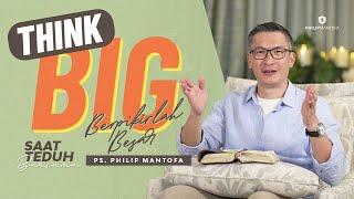 Saat Teduh Bersama - THINK BIG! (BERPIKIRLAH BESAR)   26 Juni 2021 (Official Philip Mantofa)