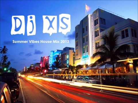 Summer House Mix - Dj XS Summer Vibes House Mix 2013