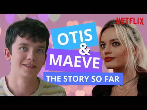 Otis & Maeve: The Story So Far | Sex Education