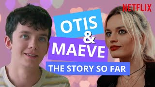 Otis & Maeve: The Story So Far | Sex Education