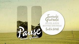 TOURNEE GENERALE ?Pause? 2016 Nouvel Album - Nouvelle Tournée
