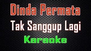 Dinda Permata - Tak Sanggup Lagi (Karaoke) | LMusical