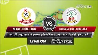NEPAL POLICE CLUB VS SAHARA CLUB POKHARA    18th Aaha Rara Gold Cup 2020