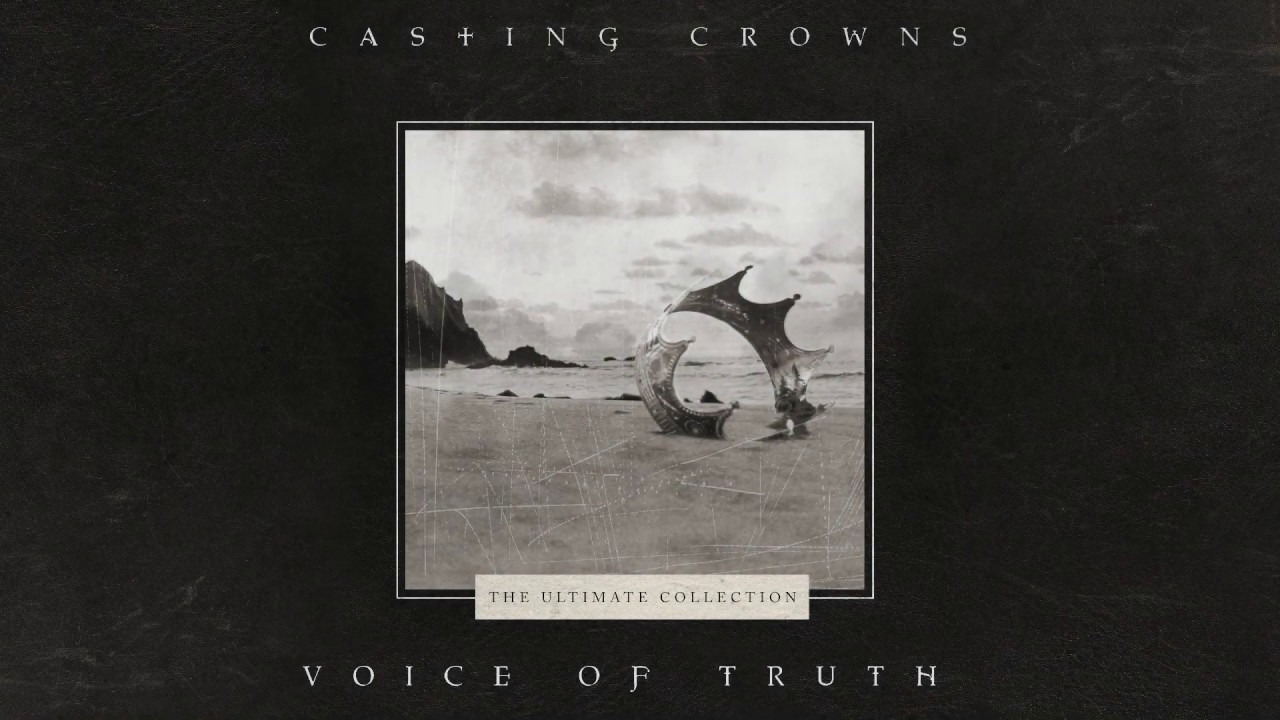 Casting Crowns Voice Of Truth Official Lyric Video Youtube