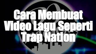Cara buat Video Lagu seperti TrapNation