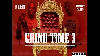 Grind Time 3 by Tommy Chain Hosted by DJ Dream