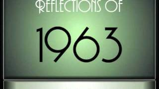 Reflections Of 1963 - Part 1 ♫ ♫  [65 Songs]