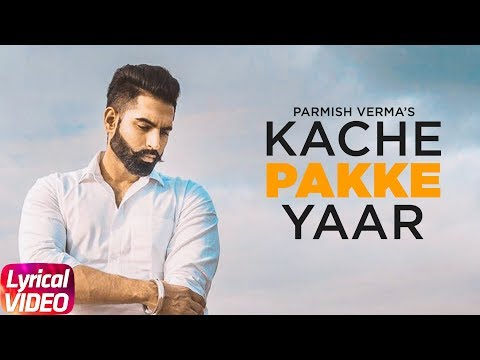 Kache Pakke Yaar (Lyrical Video) | Parmish Verma | Desi Crew | Latest Punjabi Song 2018
