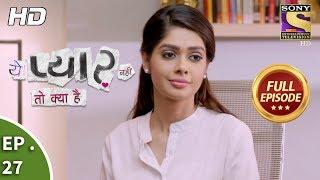 Yeh Pyaar Nahi Toh Kya Hai - Ep 27 - Full Episode - 24th April, 2018