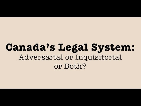 Adversarial Justice vs Inquisitorial Justice in Canada