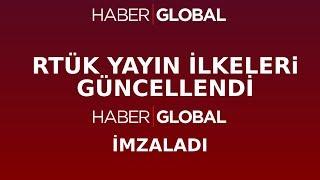 RTÜK Yayın İlkeleri Güncellendi! Haber Global de İmzaladı!