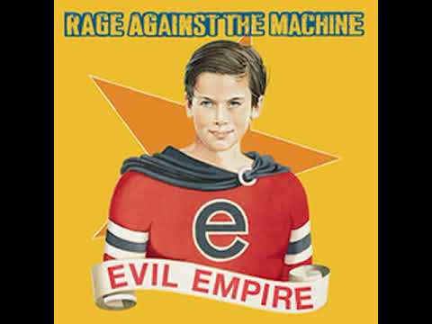 RAGE AGAINST THE MACHINE........EVIL EMPIRE