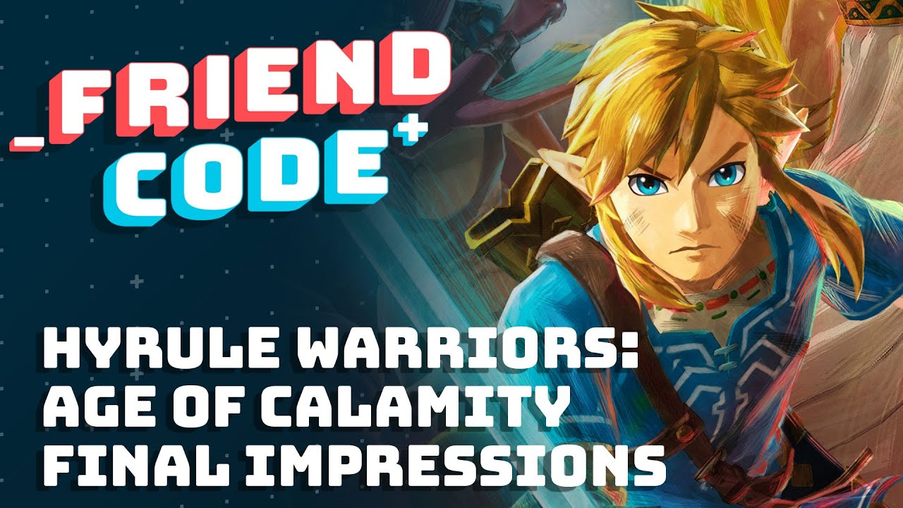 Friend Code - Hyrule Warriors: Age of Calamity Final Impressions