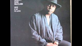 Mighty Sam McClain -  Got To Have Your Love